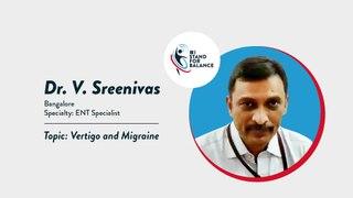 Dr V Sreenivas – Vertigo and Migraine