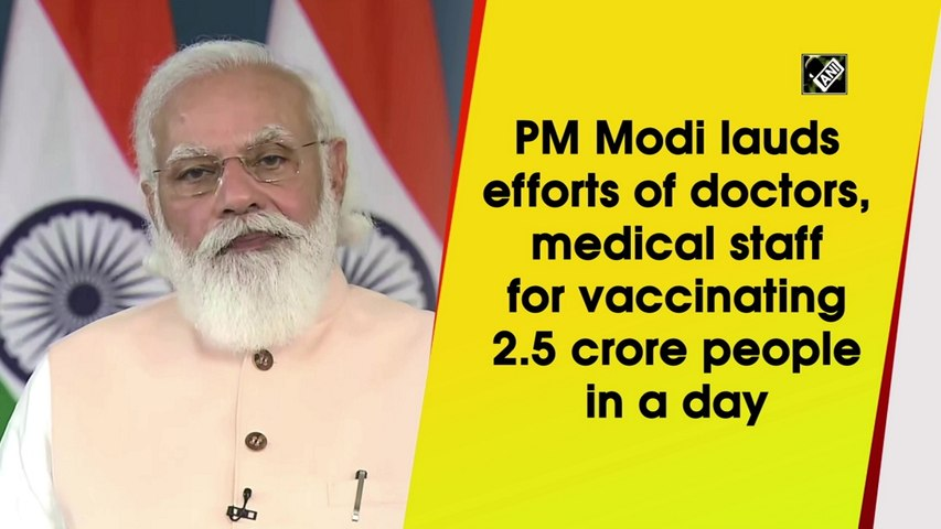 PM Modi lauds efforts of doctors, medical staff for vaccinating 2.5 crore people in a day