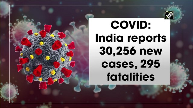 India reports 30,256 new Covid-19 cases, 295 fatalities