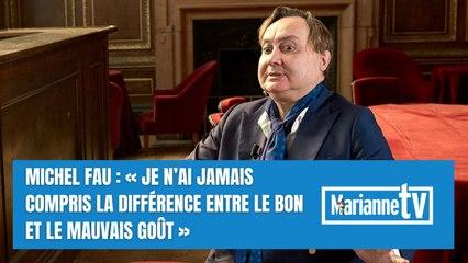 Michel Fau : « Je n'ai jamais compris la différence entre le bon et le mauvais goût »