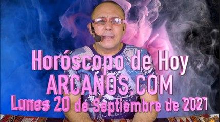 HOROSCOPO DE HOY de ARCANOS.COM -  Lunes 20 de Septiembre de 2021