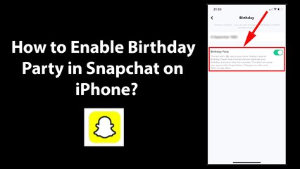 How to Enable Birthday Party in Snapchat on iPhone?