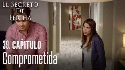 Comprometida - El Secreto De Feriha Capítulo 39 En Español