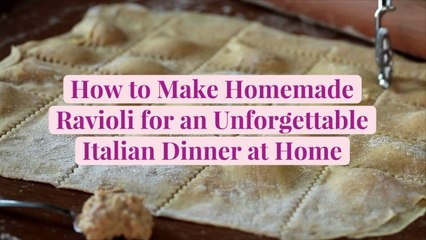 How to Make Homemade Ravioli for an Unforgettable Italian Dinner at Home