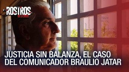 Justicia sin balanza, el caso del comunicador Braulio Jatar - Rostros de la Crisis