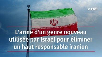 L'arme d'un genre nouveau utilisée par Israël pour éliminer un haut responsable iranien