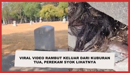 Viral Video Rambut Keluar dari Kuburan Tua, Perekam Syok Lihatnya