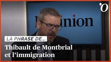 «L'immigration devra être l'un des chantiers prioritaires du prochain quinquennat», juge Thibault de Montbrial