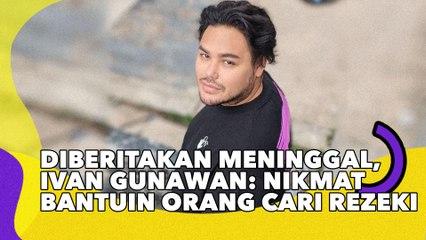 Diberitakan Meninggal, Ivan Gunawan: Nikmat Bantuin Orang Cari Rezeki