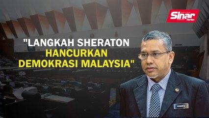 """Langkah Sheraton hancurkan demokrasi Malaysia"""