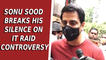 Sonu Sood breaks his silence on IT raid controversy
