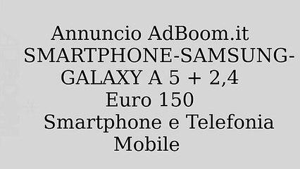SMARTPHONE-SAMSUNG-GALAXY A 5 + 2,4
