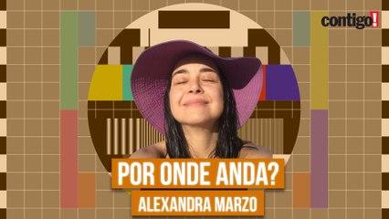 POR ONDE ANDA ALEXANDRA MARZO?