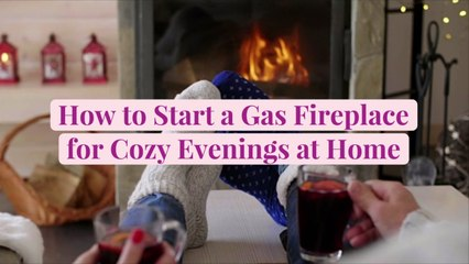 How to Start a Gas Fireplace for Cozy Evenings at Home