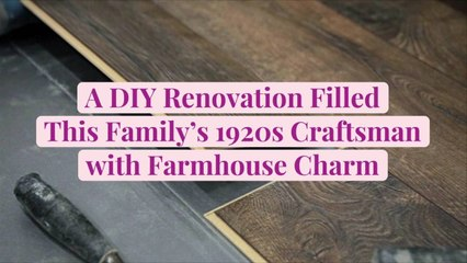 A DIY Renovation Filled This Family's 1920s Craftsman with Farmhouse Charm