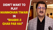 Didn't want to play Manmohan Tiwari in 'Bhabhi Ji Ghar Par Hai': Rohitash Gour