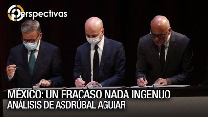 México: un fracaso nada ingenuo - Análisis de Asdrúbal Aguiar - Perspectivas