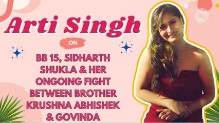 #ArtiSingh on BB 15, Sidharth Shukla & Her Ongoing Fight Between Brother Krushna Abhishek & Govinda