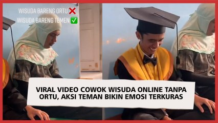 Viral Video Cowok Wisuda Online Tanpa Ortu, Aksi Teman Bikin Emosi Terkuras