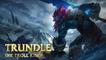Trundle, Roi des trolls