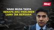 'Anak muda tanya kenapa Ahli Parlimen lama tak bersara'