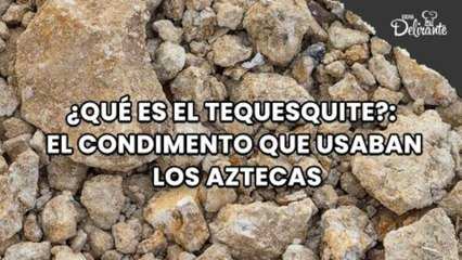 ¿Qué es el tequesquite? El condimento que usaban los Aztecas.| Cocina Delirante