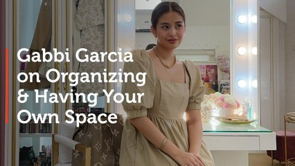 Gabbi Garcia on Organizing and Having Your Own Space