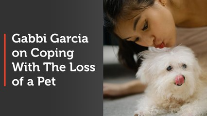 Gabbi Garcia on Coping With The Loss of a Pet