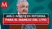 Gobierno negará cualquier concesión para explotación del litio_ AMLO
