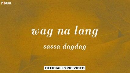 sassa dagdag - wag na lang (Official Lyric Video)