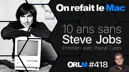 10 ans sans Steve Jobs, entretien avec Pascal Cagni⎜ORLM-418