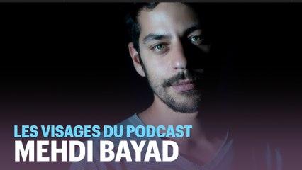 Les visages du podcast (2/6) : Mehdi Bayad, le créatif