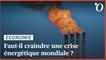 Gaz, électricité, pétrole: faut-il craindre une crise énergétique mondiale?