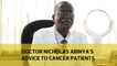 Doctor Nicholas Abinya's advise to cancer patients