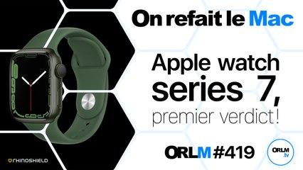 Apple Watch Series 7, premier verdict !⎜ORLM-419