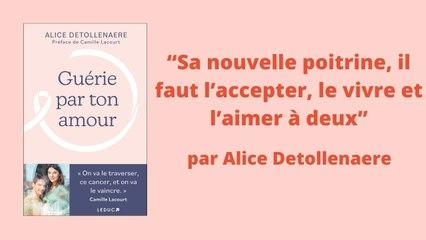 """Alice Detollenaere : """"sa nouvelle poitrine, il faut l'accepter, le vivre et l'aimer à deux"""""""