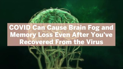 COVID Can Cause Brain Fog and Memory Loss Even After You've Recovered From the Virus, New