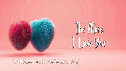 Hani Ft. Andrea Martin - The More I Love You