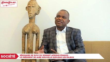 Séminaire de suivi du Sommet Afrique-France - Le président de Aube Nouvelle explique les enjeux
