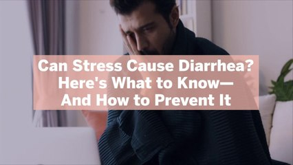 Can Stress Cause Diarrhea? Here's What to Know—And How to Prevent It