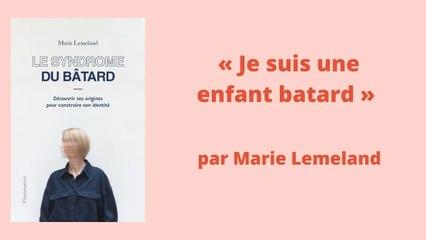 Marie Lemeland : « Je suis une enfant bâtard »