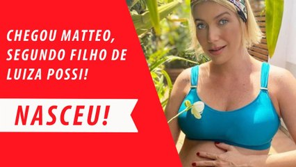 NASCEU! CHEGOU MATTEO, SEGUNDO FILHO DE LUIZA POSSI!