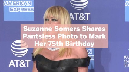 Suzanne Somers Shares Pantsless Photo to Mark Her 75th Birthday