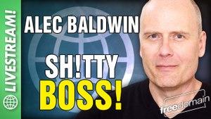 ALEC BALDWIN: SH!TTY BOSS!