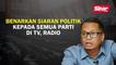 Benarkan siaran politik kepada semua parti di TV, radio