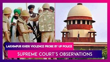 Supreme Court's Observations On Lakhimpur Kheri Violence Probe By UP Police
