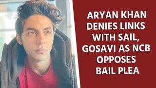 Aryan Khan denies links with Sail, Gosavi as NCB opposes bail plea