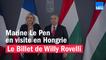 Marine Le Pen en visite en Hongrie  - Le billet de Willy Rovelli