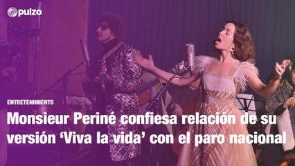 Monsieur Periné confiesa relación de su versión 'Viva la vida' con el paro nacional   Pulzo