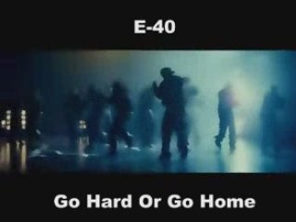 E 40 Go Hard Or Go Home
